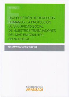 Una cuestión de derechos humanos : la protección de seguridad social de nuestros trabajadores del mar emigrantes en Noruega / Xosé Manuel Carril Vázquez