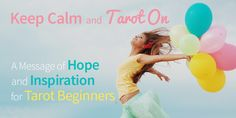 Keep Calm and Tarot On: A Message of Hope and Inspiration for Tarot Beginners http://www.biddytarot.com/keep-calm-and-tarot-on/