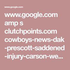 www.google.com amp s clutchpoints.com cowboys-news-dak-prescott-saddened-injury-carson-wentz amp