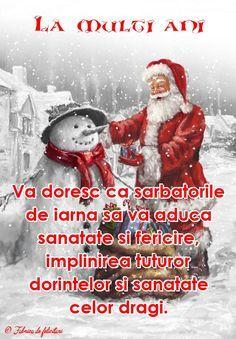 Vă doresc ca sărbătorile de iarnă să vă aducă sănătate şi fericire, împlinirea tuturor dorinţelor şi sănătate celor dragi.