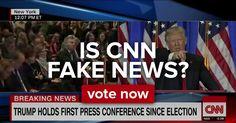 Is CNN Fake News? - Vote Now!