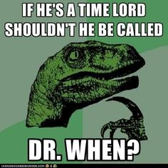 funny pictures - Animal Memes: Philosoraptor - Technically, He's Called The Doctor