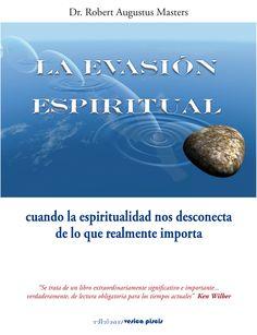 """La evasión espiritual, cuando la espiritualidad nos desconecta de lo que realmente importa. """"Se trata de un libro extraordinariamente significatio e importante... verdaderamente, de lectura obligatoria para los tiempos actuales"""" Ken Wilber"""