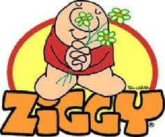 Remember? ZIGGY was the best!!! Loved his heart-warming little cartoons!