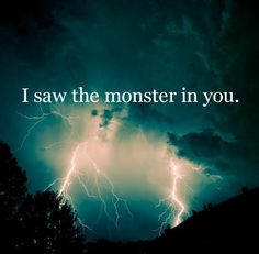 When you see that monster RUN for your life. You only get one!! Don't think that they can't destroy you....they can and some that is their soul purpose. So watch who you let in this time. If your still with the monster....then walk the fuck away and take control of your life. YOU CAN DO IT