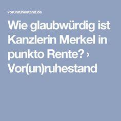 Wie glaubwürdig ist Kanzlerin Merkel in punkto Rente? › Vor(un)ruhestand