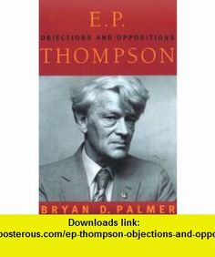 E.P. Thompson Objections and Oppositions (9781859840702) Bryan D. Palmer , ISBN-10: 1859840701  , ISBN-13: 978-1859840702 ,  , tutorials , pdf , ebook , torrent , downloads , rapidshare , filesonic , hotfile , megaupload , fileserve