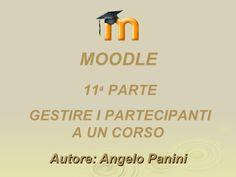 Moodle quattordicesima parte: gestire i partecipanti a un corso by Angelo Panini via slideshare