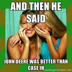 And then he said John Deere was better than Case IH - Laughing ...
