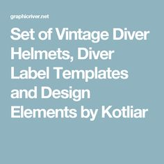 Set of Vintage Diver Helmets, Diver Label Templates and Design Elements by Kotliar