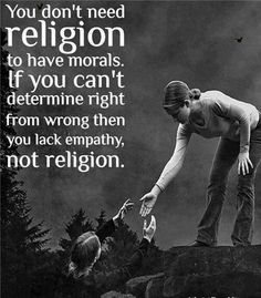 You don't need religion to have morals. #empathy
