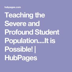 Teaching the Severe and Profound Student Population....It is Possible! | HubPages