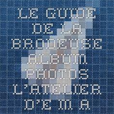 Le guide de la brodeuse - Album photos - L'atelier d'E.M.A
