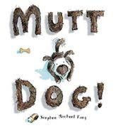 Mutt Dog! by Steven Michael King