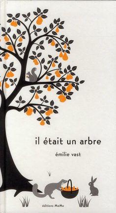 Il était un arbre, Émilie Vast, éditions MéMo, 2012.