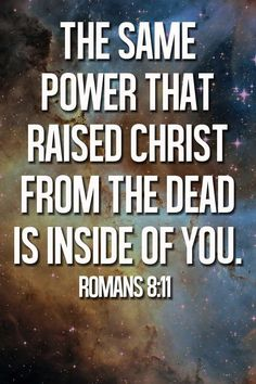 But if the Spirit of Him who raised Jesus from the dead dwells in you, He who raised Christ Jesus from the dead will also give life to your mortal bodies through His Spirit who dwells in you. Romans 8:11 God, Jesus, Bible verses, lord, savior, YHWH, heaven, Adonai, Elohim, Kurios, Jehovah, messiah, truth, hope, faith, christ, Jesus Christ, Yahweh, Holy Bible, life, love, God is love