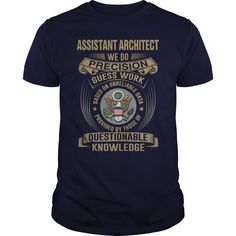 ASSISTANT ARCHITECT WE DO PRECISION GUESS WORK KNOWLEDGE T-Shirts, Hoodies. BUY IT NOW ==► Funny Tee Shirts