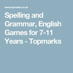 Spelling and Grammar, English Games for 7-11 Years - Topmarks
