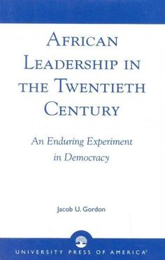 African Leadership in the Twentieth Century: An Enduring Experiment in Democracy