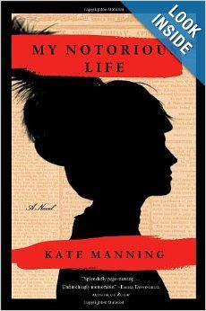 My Notorious Life: A Novel: Kate Manning: 9781451698060: Amazon.com: Books