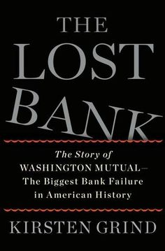 The Lost Bank: The Story of Washington Mutual-The Biggest Bank Failure in American History by Kirsten Grind  #LibraryJournal (Bilbary Town Library: Good for Readers, Good for Libraries)