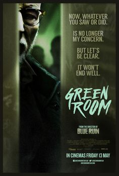 Green Room. Really great seige / thriller / horror movie. The more I think about it, the more I like it.