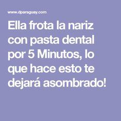Ella frota la nariz con pasta dental por 5 Minutos, lo que hace esto te dejará asombrado!