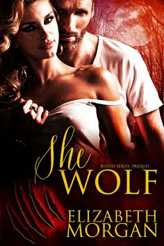 She-Wolf (Blood #0.5) by Elizabeth Morgan | Re-releasing August 25th 2014 | #ParanormalRomance #Werewolves