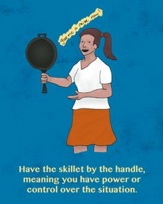 """""""Tengo la Sartén Agarrada por el Mango"""" / """"I Have the Skillet by the Handle""""  On a classical aplication, this #idiom refers to a person's control over a certain situation or group of people but due to the richness of #Español, it can easily be applied to other types of contexts."""