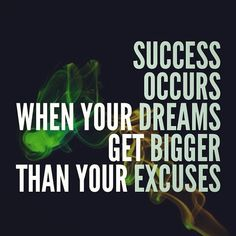Success occurs when your dreams get bigger than your excuses. thedailyquotes.com
