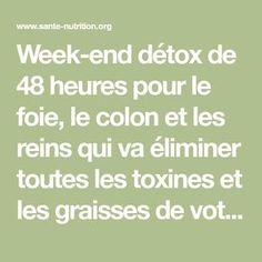 Week-end détox de 48 heures pour le foie, le colon et les reins qui va éliminer toutes les toxines et les graisses de votre corps - Santé Nutrition