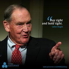 """Buy right and hold tight."" -John Bogle"