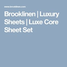 Brooklinen | Luxury Sheets | Luxe Core Sheet Set