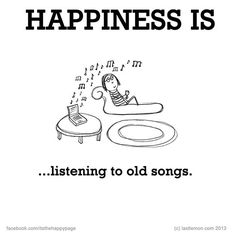 Happiness is . . . listening to old songs.
