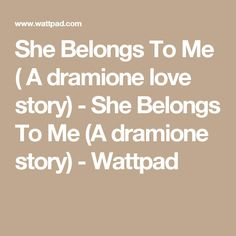 She Belongs To Me ( A dramione love story) - She Belongs To Me (A dramione story) - Wattpad