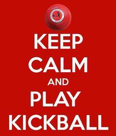 Keep Calm - and Play #Kickball of course!
