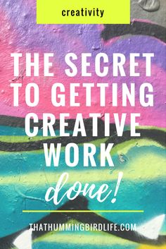 The 'secret' to getting creative work done and chasing your dreams - That Hummingbird Life