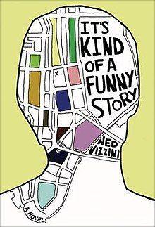 It's Kind of a Funny Story  Novel by Ned Vizzini