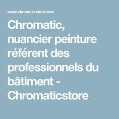 Chromatic, nuancier peinture référent des professionnels du bâtiment - Chromaticstore