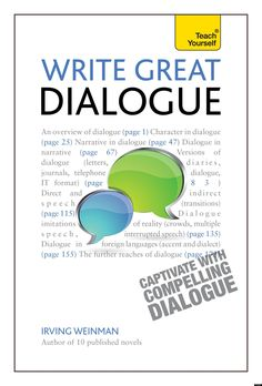 In the first of our four part 'Teach Yourself To Write' series, Irving Weinman, a published writer and creative writing tutor explains how to write great dialogue...     TIP 1 - Show, Don't Tell Remember that dialogue is part of the action of f...