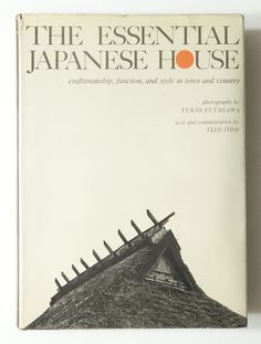The Essential Japanese House: Craftsmanship, Function, and Style in Town and…