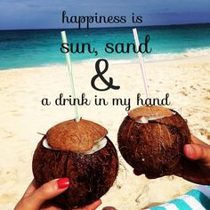 Happiness is sun, sand and a drink in my hand. #beach #quotes