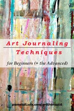 Art Journaling Techniques for Beginners (and the Advanced)- Part 1