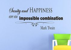 Wall Vinyl Decal Quote Sticker Home Decor Art Mural Sanity and happiness are an impossible combination Mark Twain Z94