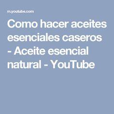 Como hacer aceites esenciales caseros - Aceite esencial natural - YouTube