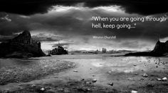 When you are going through hell keep going