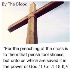 For the message of the cross is foolishness to those who are perishing, but to us who are being saved it is the power of God. [1 Corinthians 1:18]