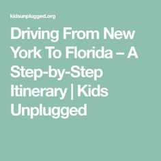 Driving From New York To Florida – A Step-by-Step Itinerary | Kids Unplugged