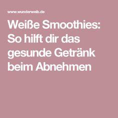 Weiße Smoothies: So hilft dir das gesunde Getränk beim Abnehmen