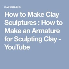 How to Make Clay Sculptures : How to Make an Armature for Sculpting Clay - YouTube Clay Videos, How To Make Clay, Clay Sculptures, You Youtube, Sculpting, Sculpture, Sculptures